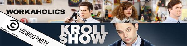 Workaholics / Kroll screenings
