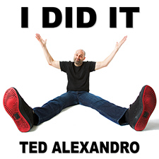 Ted Alexandro, I Did It