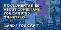 9 Documentaries about comedians you can find on Netflix, and one you can't