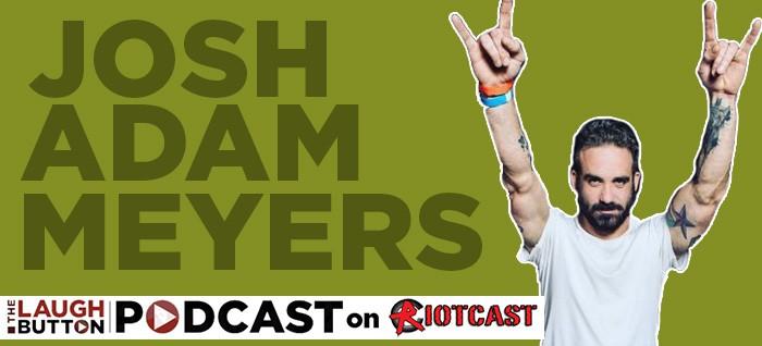 Josh Adam Meyers - Podcast
