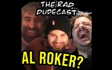 Rad Dudecast - Al Roker