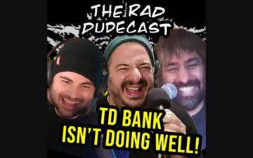 The Rad Dudecast - TD Bank