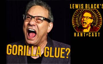 Lewis Black Rantcast - Gorilla Glue
