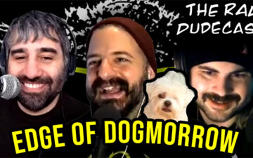 The Rad Dudecast - Edge of Dogmorrow