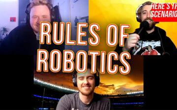 Here's The Scenario - Rules Of Robotics