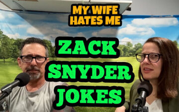 My Wife Hates Me - Zack Snyder Jokes