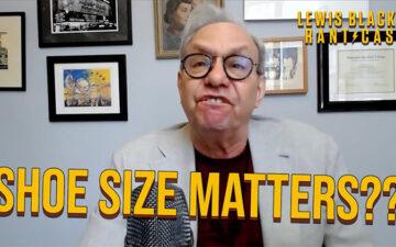 Lewis Black's Rantcast - Shoe Size Matters
